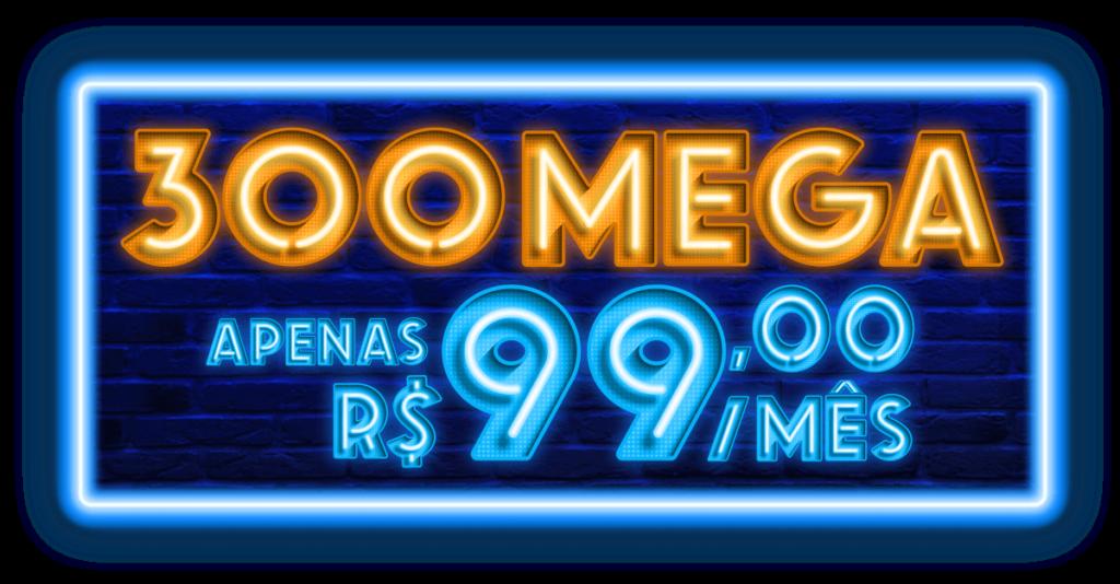 300 MEGA POR APENAS R$99